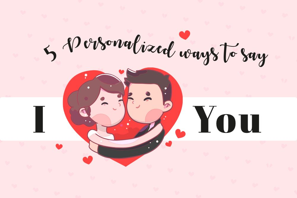 5 personalised way to say I Love You